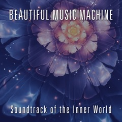 Beautiful Music Machine: Soundtrack of the Inner World